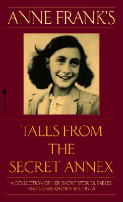 Anne Frank's Tales from the Secret Annex: A Collection of Her Short Stories, Fables, and Lesser-Known Writings, Revised Edition Cover Image