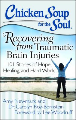 Chicken Soup for the Soul: Recovering from Traumatic Brain Injuries: 101 Stories of Hope, Healing, and Hard Work Cover Image