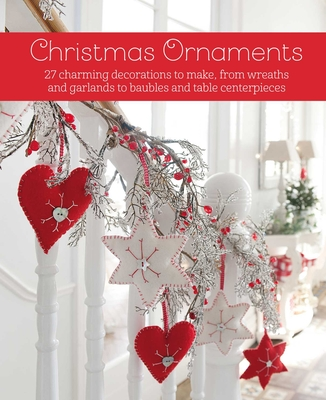 Christmas Ornaments: 27 charming decorations to make, from wreaths and garlands to baubles and table centerpieces Cover Image