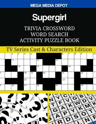 Supergirl Trivia Crossword Word Search Activity Puzzle Book: TV Series Cast & Characters Edition Cover Image