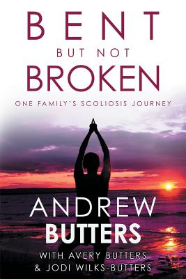 Bent But Not Broken: One Family's Scoliosis Journey Cover Image