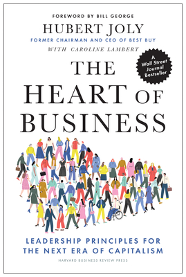The Heart of Business: Leadership Principles for the Next Era of Capitalism Cover Image