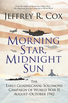 Morning Star, Midnight Sun: The Early Guadalcanal-Solomons Campaign of World War II August–October 1942 Cover Image