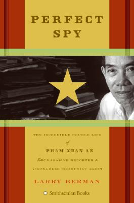 Perfect Spy: The Incredible Double Life of Pham Xuan An Time Magazine Reporter and Vietnamese Communist Agent Cover Image