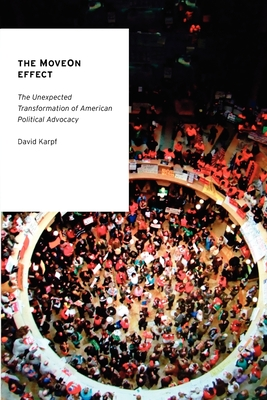 The MoveOn Effect: The Unexpected Transformation of American Political Advocacy (Oxford Studies in Digital Politics) Cover Image