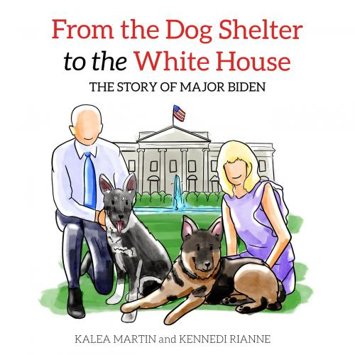 From the Dog Shelter to the White House: The Story of Major Biden Cover Image