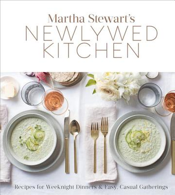 Martha Stewart's Newlywed Kitchen: Recipes for Weeknight Dinners and Easy, Casual Gatherings: A Cookbook Cover Image