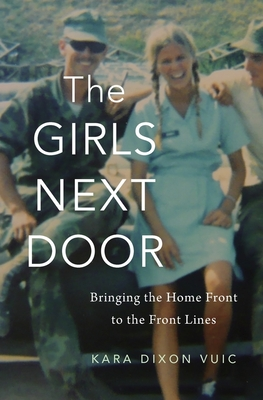 The Girls Next Door: Bringing the Home Front to the Front Lines Cover Image