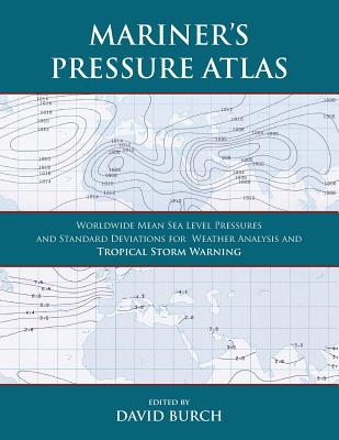 Mariner's Pressure Atlas: Worldwide Mean Sea Level Pressures and Standard Deviations for Weather Analysis and Tropical Storm Forecasting Cover Image