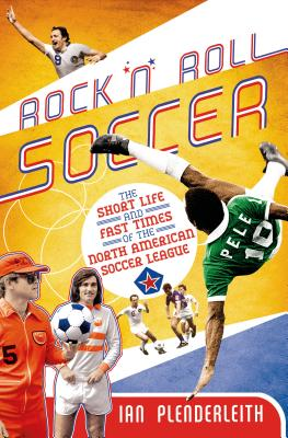 Rock 'n' Roll Soccer: The Short Life and Fast Times of the North American Soccer League Cover Image