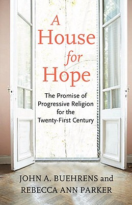 A House for Hope: The Promise of Progressive Religion for the Twenty-First Century Cover Image