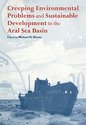 Cover for Creeping Environmental Problems and Sustainable Development in the Aral Sea Basin