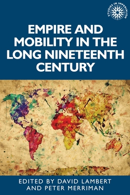 Empire and Mobility in the Long Nineteenth Century (Studies in Imperialism #170) Cover Image