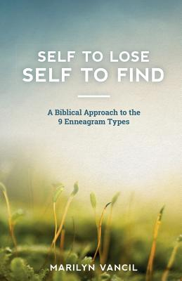 Self to Lose - Self to Find: A Biblical Approach to the 9 Enneagram Types Cover Image