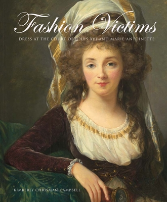 Fashion Victims: Dress at the Court of Louis XVI and Marie-Antoinette Cover Image