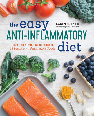 The Easy Anti Inflammatory Diet: Fast and Simple Recipes for the 15 Best Anti-Inflammatory Foods Cover Image