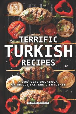 Terrific Turkish Recipes: A Complete Cookbook of Middle Eastern Dish Ideas! Cover Image