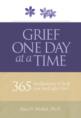 Grief One Day at a Time: 365 Meditations to Help You Heal After Loss Cover Image