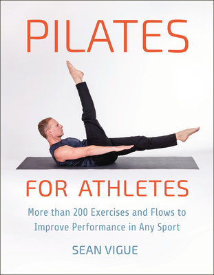 Pilates for Athletes: More than 200 Exercises and Flows to Improve Performance in Any Sport Cover Image