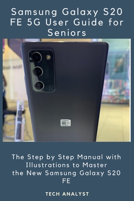 Samsung Galaxy S20 Fe 5g User Guide for Seniors: The Step by Step Manual with Illustrations to Master the New Samsung Galaxy S20 FE Cover Image