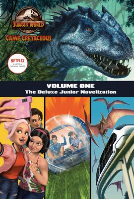Camp Cretaceous, Volume One: The Deluxe Junior Novelization (Jurassic World:  Camp Cretaceous) Cover Image