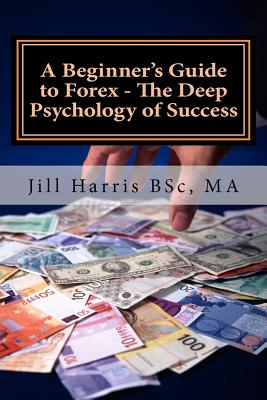 A Beginner's Guide to Forex - The Deep Psychology of Success Cover Image