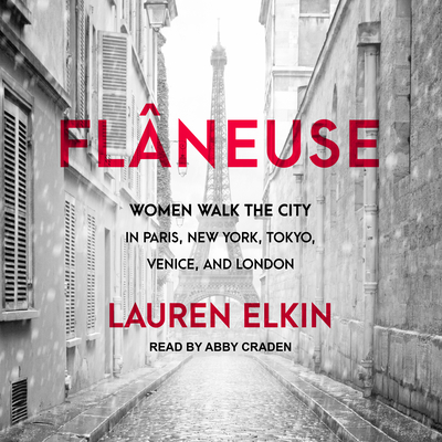 Flâneuse: Women Walk the City in Paris, New York, Tokyo, Venice, and London Cover Image