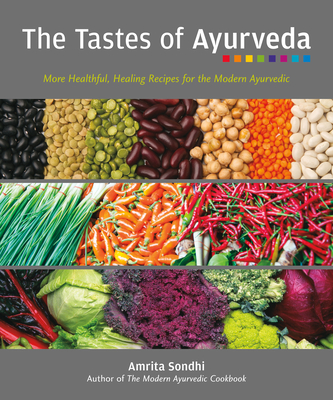 The Tastes of Ayurveda: More Healthful, Healing Recipes for the Modern Ayurvedic Cover Image