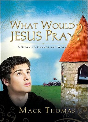 What Would Jesus Pray?: A Story to Change the World Cover Image