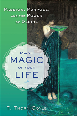 Make Magic of Your Life: Passion, Purpose, and the Power of Desire Cover Image