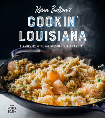 Kevin Belton's Cookin' Louisiana: Flavors from the Parishes of the Pelican State Cover Image