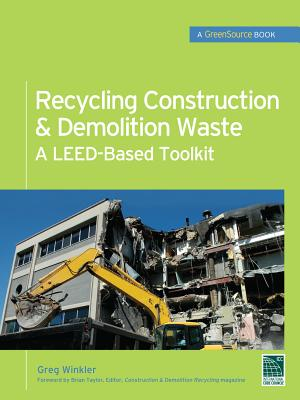 Recycling Construction & Demolition Waste: A Leed-Based Toolkit (Greensource) (McGraw-Hill's Greensource) Cover Image