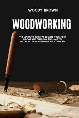 Woodworking: 4 Books In 1 The Ultimate Guide to Realize Your First Indoor and Outdoor Step-by-Step Projects. From Beginners to Adva Cover Image