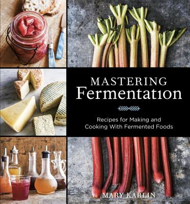 Mastering Fermentation: Recipes for Making and Cooking with Fermented Foods [A Cookbook] Cover Image