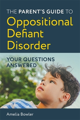 The Parent's Guide to Oppositional Defiant Disorder: Your Questions Answered Cover Image