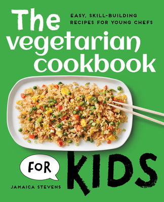 The Vegetarian Cookbook for Kids: Easy, Skill-Building Recipes for Young Chefs Cover Image