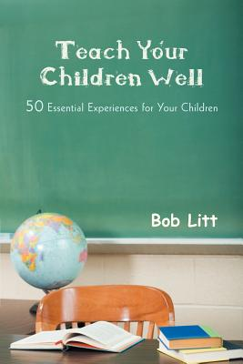 Teach Your Children Well: 50 Essential Experiences for Your Children Cover Image