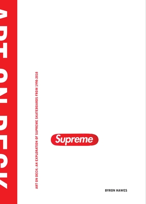 Art on Deck: An Exploration of Supreme Skateboards from 1998-2018 Cover Image