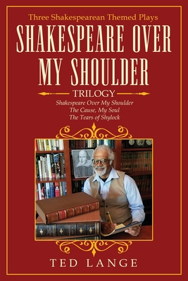 Shakespeare Over My Shoulder Trilogy: Three Shakespearean Themed Plays Cover Image