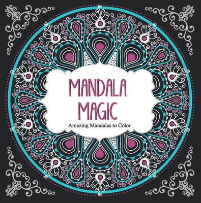 Mandala Magic Amazing Mandalas Coloring Book For Adults Paperback