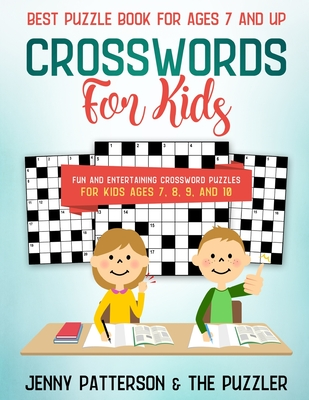Best Puzzle Book for Ages 7 and Up: Fun and Entertaining Crossword Puzzles For Kids Ages 7, 8, 9, and 10 Cover Image