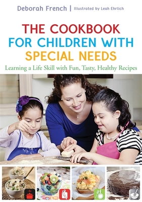 The Cookbook for Children with Special Needs: Learning a Life Skill with Fun, Tasty, Healthy Recipes Cover Image