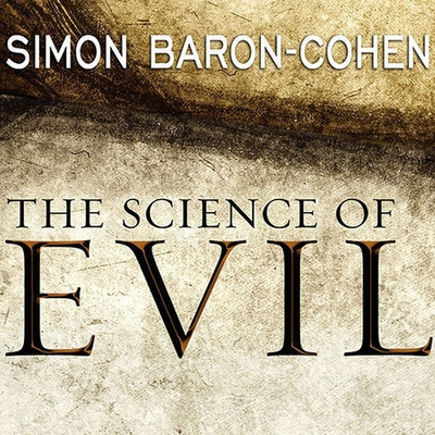 The Science of Evil: On Empathy and the Origins of Cruelty Cover Image