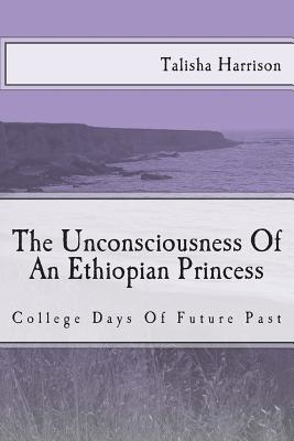 The Unconsciousness of an Ethiopian Princess: College Days of Future Past Cover Image