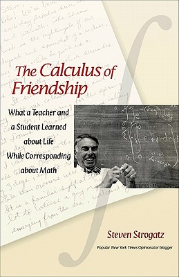 The Calculus of Friendship: What a Teacher and a Student Learned about Life While Corresponding about Math Cover Image