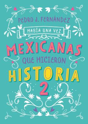 Había una vez… mexicanas que hicieron historia 2 / Once Upon a Time... Mexican Women Who Made History 2 Cover Image
