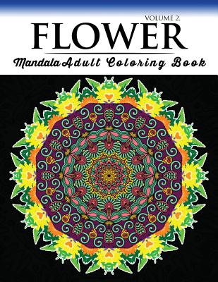 Floral Mandala Coloring Books Volume 2: Beautiful Flowers and Mandalas for Delightful Feelings Stunning Designs Cover Image