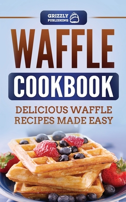 Waffle Cookbook: Delicious Waffle Recipes Made Easy Cover Image