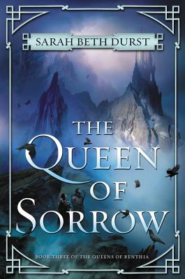 The Queen of Sorrow: Book Three of The Queens of Renthia Cover Image