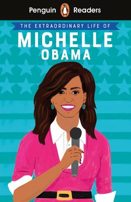 Penguin Reader Level 3: The Extraordinary Life of Michelle Obama (ELT Graded Reader): Level 3 (Penguin Readers) Cover Image